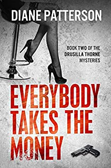 Everybody Takes The Money (The Drusilla Thorne Mysteries Book 2) by [Patterson, Diane]