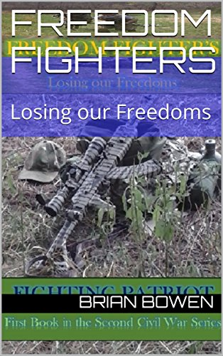 Freedom Fighters: Losing our Freedoms (Second Civil War Series) by [Patriot, Fighting, Bowen, Brian]