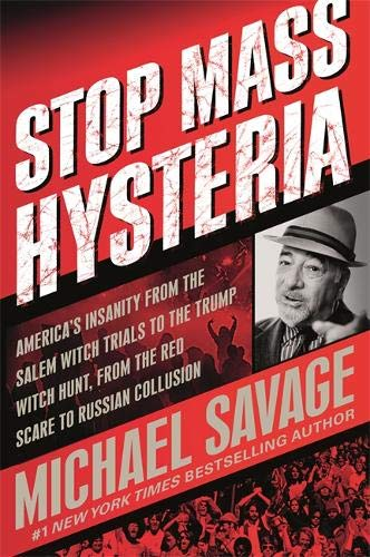Book cover from Stop Mass Hysteria: Americas Insanity from the Salem Witch Trials to the Trump Witch Hunt by Michael Savage