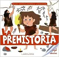 Baby enciclopedia. La prehistoria LAROUSSE - Infantil / Juvenil - Castellano - A partir de 3 años - Baby enciclopedia: Amazon.es: Larousse Editorial, Espinosa, Genie, Figueroba Rubio, Francesc: Libros