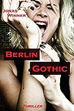 Berlin Gothic: Thriller (Berlin Gothic 1) (German Edition)