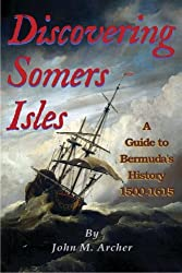 Discovering Somers Isles: A Guide to Bermuda's History 1500-1615