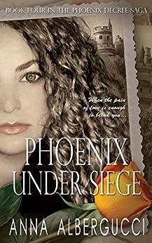 Phoenix Under Siege: Book Four in The Phoenix Decree Saga by [Albergucci, Anna]