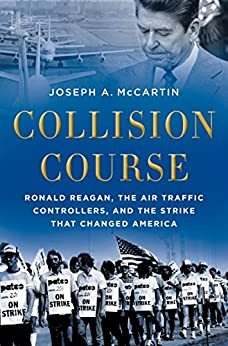 Collision Course: Ronald Reagan, the Air Traffic Controllers, and the Strike that Changed America by [McCartin, Joseph A.]