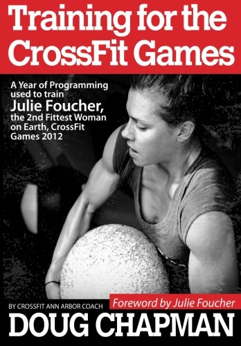 Training for the CrossFit Games: A Year of Programming used to train Julie Foucher, The 2nd Fittest Woman on Earth, Cros