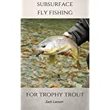 Subsurface Fly Fishing for Trophy Trout