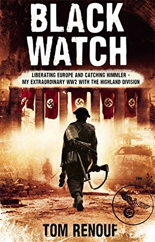 Read Online Black Watch: Liberating Europe and Catching Himmler - My Extraordinary WW2 with the Highland Division pdf