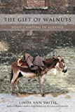The Gift of Walnuts, Linda Smith, 0595466133