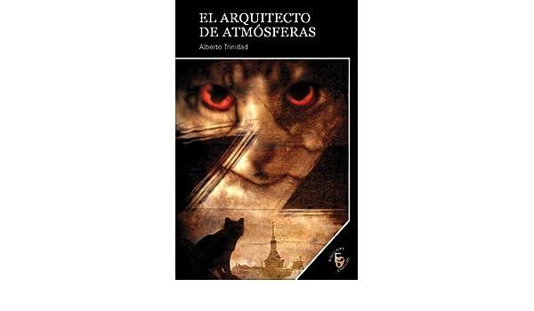 Amazon.com: El Arquitecto de Atmósferas (Narrativas Oblicuas nº 11) (Spanish Edition) eBook: Alberto Trinidad: Kindle Store