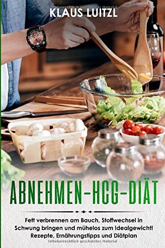 Abnehmen - hCG - Diät: Fett verbrennen am Bauch, Stoffwechsel in Schwung bringen und mühelos zum Idealgewicht! Rezepte, Ernährungstipps und Diätplan (German Edition)