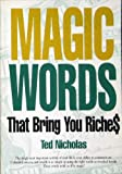 Magic Words That Bring You Riches. The Single Most Important Acitivy In Your Life Is Your Ability to Communicate. Unlimited Success and Wealth is as Simple as Using the Right Words as Revealed Herein. These Words Work as if By Magic.