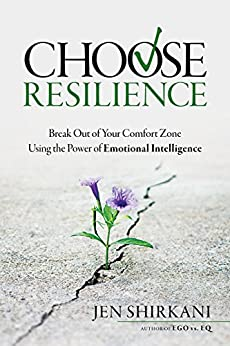 Choose Resilience: Break Out of Your Comfort Zone Using the Power of Emotional Intelligence by [Shirkani, Jen]