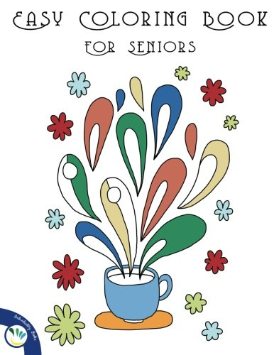 Coloring Books for Seniors: Including Books for Dementia and Alzheimers - Easy Coloring Books For Seniors