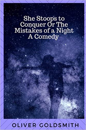 She Stoops To Conquer Or The Mistakes Of A Night A Comedy By