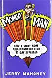 Mommy Man: How I Went from Mild-Mannered Geek to Gay Superdad by Mahoney, Jerry (2014) Hardcover