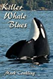 Killer Whale Blues, Mark Conkling, 0865349819