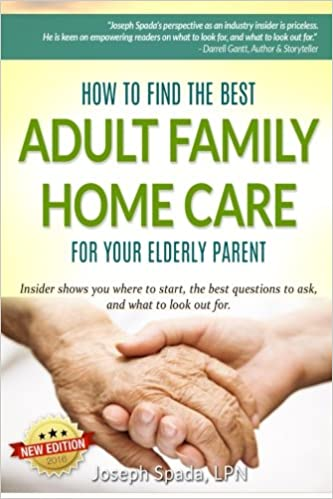 Book How to Find The Best Adult Family Home Care for Your Elderly Parent: Geriatric nurse insider shows you where to start, the best questions to ask, and what to look out for.