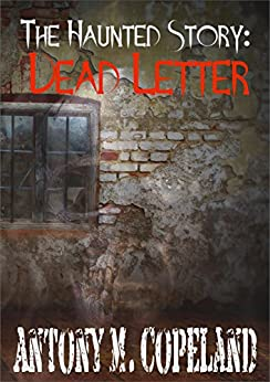 The Haunted Story: Dead Letter (The Haunted Series Book 1) by [Copeland, Antony M.]
