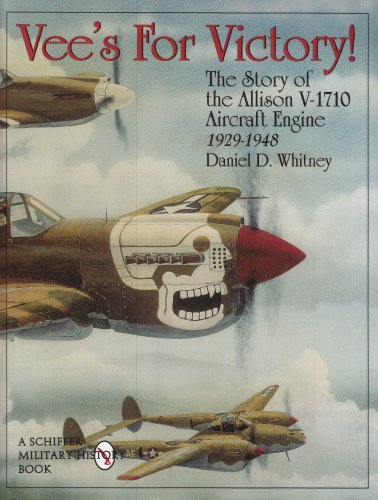 Vees For Victory!: The Story of the Allison V-1710 Aircraft Engine 1929-1948 (Schiffer Military History)
