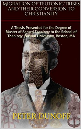 Migration of Teutonic Tribes and Their Conversion to Christianity: A Thesis Presented for the Degree of Master of Sacred Theology to the School of Theology, Boston University, Boston, MA