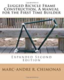 Lugged Bicycle Frame Construction, a Manual for the First Time Builder, Marc-Andre R. Chimonas, 145365058X