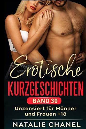 Erotische Kurzgeschichten  Band 30: unzensiert für Männer und Frauen +18 (German Edition) (Frauen, Chanel)