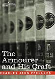 The Armourer and His Craft, Charles John Ffoulkes, 1605204110