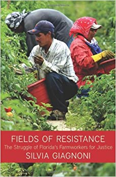 Book Fields of Resistance: The Struggle of Florida's Farmworkers for Justice