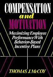 Compensation and Motivation: Maximizing Employee Performance with Behavior-Based Incentive Plans by Thomas J. McCoy (1992-01-15)