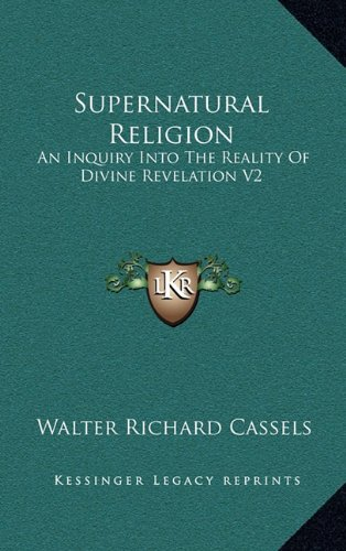 Read Online Supernatural Religion: An Inquiry Into The Reality Of Divine Revelation V2 pdf epub