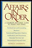 Affairs in Order : A Complete Resource Guide to Wills and Other Financial-Legal Plans - Terminal Care and Counseling; Bioethics; Funeral and Disposition Options; Notification and Documents; Executor-Survivor Aid; Bereavement Help and More, Anderson, Patricia, 0025019910