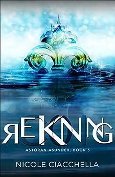 Reckoning (Astoran Asunder, book 5) by [Ciacchella, Nicole]