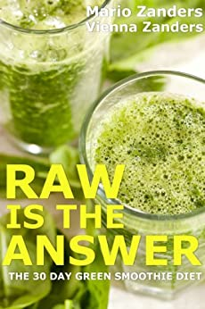 Raw is the Answer: The 30 Day Green Smoothie Diet by [Zanders, Vienna, Zanders, Mario]