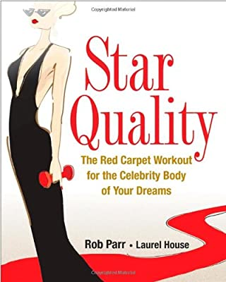 Star Quality: The Red Carpet Workout for the Celebrity Body of Your Dreams