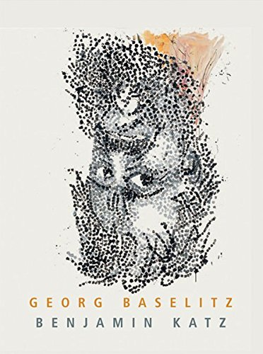 Download Georg Baselitz & Benjamin Katz: The Direction is Right ebook