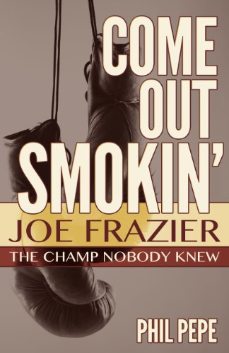 Come Out Smokin': Joe Frazier - The Champ Nobody - Boxer Joe Frazier