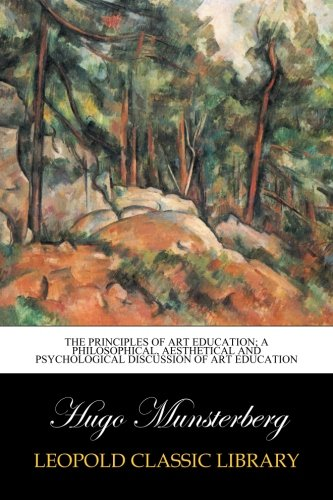 Download The principles of art education; a philosophical, aesthetical and psychological discussion of art education PDF