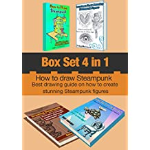 Box Set 4 in 1: How to Draw Steampunk: Best drawing guide on how to create stunning Steampunk figures!