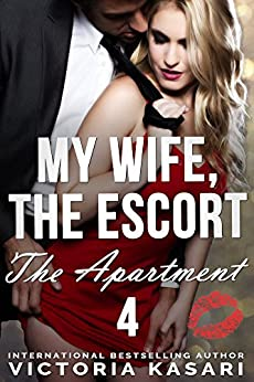 My Wife, The Escort - The Apartment 4 (My Wife, The Escort Season 2) by [Kasari, Victoria]
