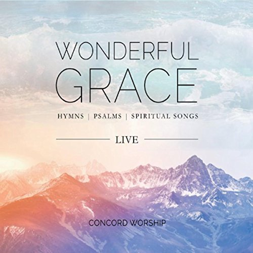 Concord Worship - Wonderful Grace (Live) 2018