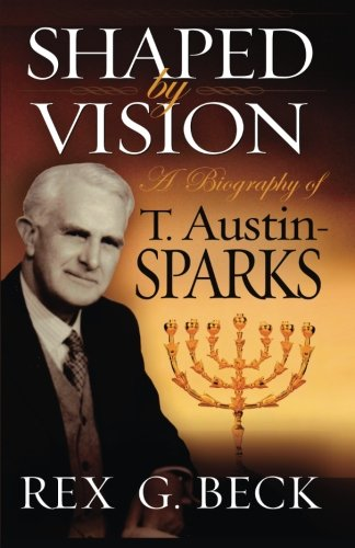 Shaped by Vision, A Biography of T. Austin-Sparks pdf epub