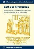 Buch und Reformation : Beitrage Zur Buch- und Bibliotheksgeschichte Mitteldeutschlands Im 16. Jahrhundert, Bünz, Enno and Bunz, Enno, 3374037526