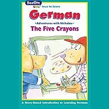 The Five Crayons: Berltiz Kids German, Adventures with Nicholas Audiobook by Berlitz Narrated by Berlitz