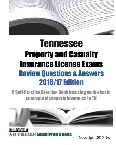 Download Tennessee Property and Casualty Insurance License Exams  Review Questions & Answers 2016/17 Edition: A Self-Practice Exercise Book focusing on the basic concepts of property insurance in TN Pdf