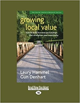 Book Growing Local Value: How to Build Business Partnerships that Strengthen Your Community by Laury Hammel (2012-12-28)