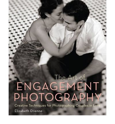 The Art of Engagement Photography: Creative Techniques for Photographing Couples in Love (Paperback) - Common