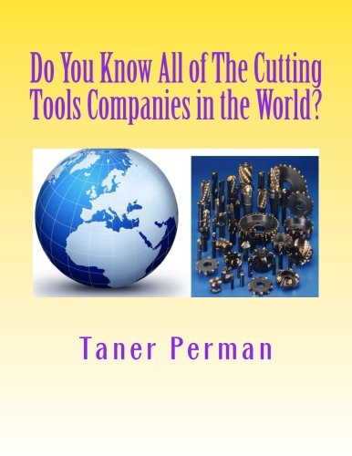Do You Know All of The Cutting Tools Companies in the World?: The List of Cutting Tools Companies in the World.
