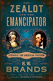 The Zealot and the Emancipator: John Brown, Abraham Lincoln, and the Struggle for American Freedom