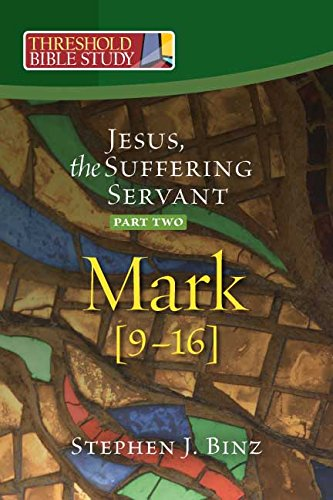 Threshold Bible Study: Jesus, the Suffering Servant - Part Two: Mark 9-16
