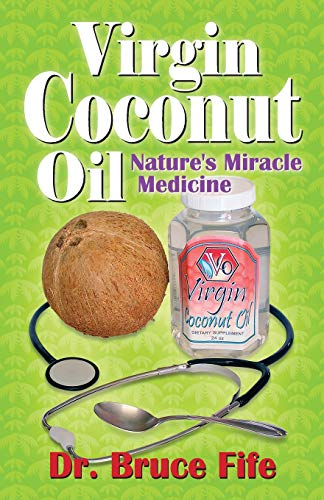 Virgin Coconut Oil: Nature's Miracle - Miracle Fife Oil Bruce Coconut